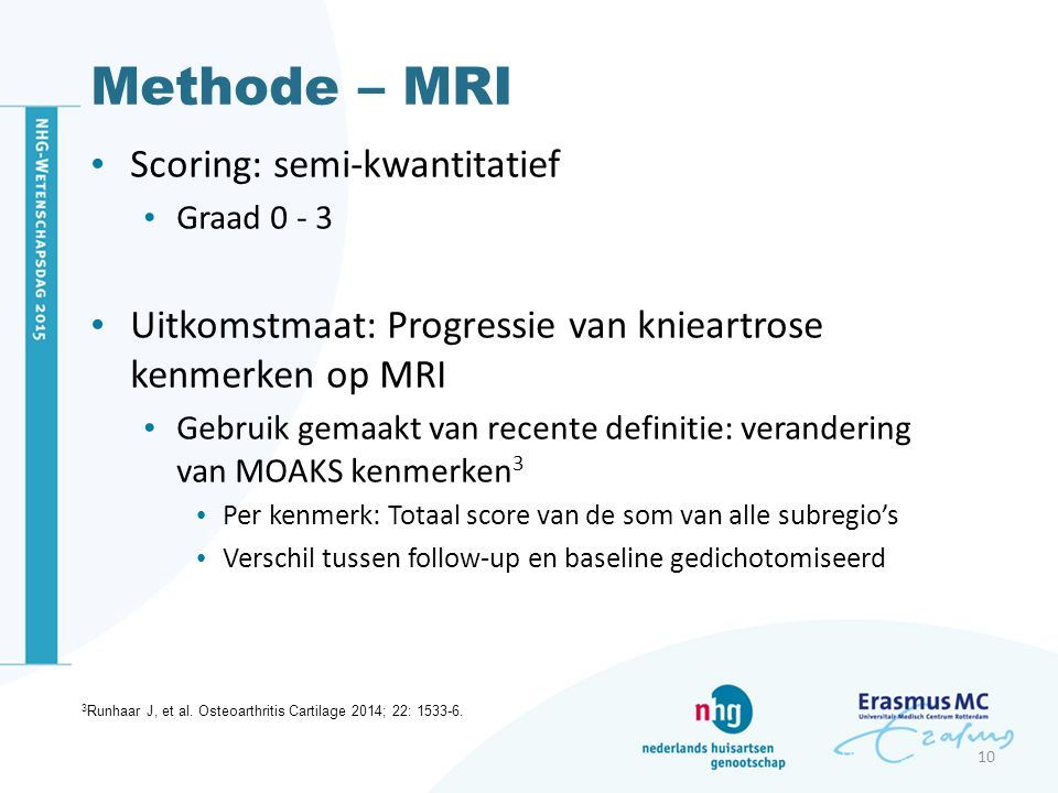Methode – MRI Scoring: semi-kwantitatief Graad 0 - 3 Uitkomstmaat: Progressie van knieartrose kenmerken op MRI Gebruik gemaakt van recente definitie: