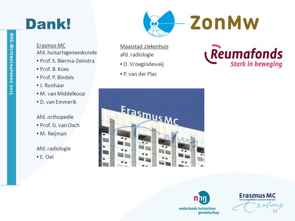 Dank! Erasmus MC Afd. huisartsgeneeskunde Prof. S. Bierma-Zeinstra Prof. B. Koes Prof. P. Bindels J. Runhaar M. van Middelkoop D. van Emmerik Afd. ort