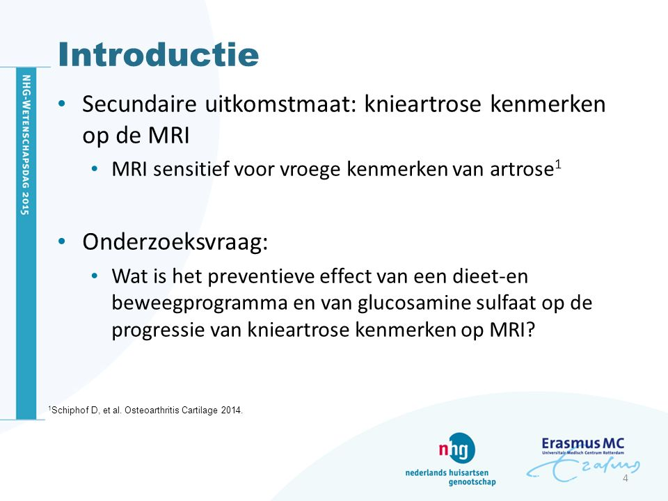 Introductie Secundaire uitkomstmaat: knieartrose kenmerken op de MRI MRI sensitief voor vroege kenmerken van artrose 1 Onderzoeksvraag: Wat is het pre
