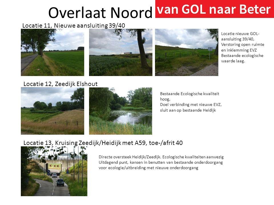 Overlaat Noord Locatie 11, Nieuwe aansluiting 39/40 Locatie 12, Zeedijk Elshout Bestaande Ecologische kwaliteit hoog, Doel verbinding met nieuwe EVZ,