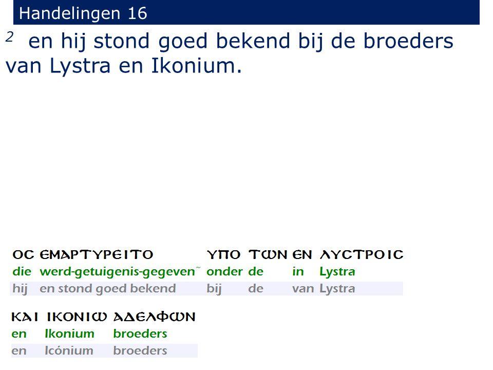 Handelingen 16 2 en hij stond goed bekend bij de broeders van Lystra en Ikonium.