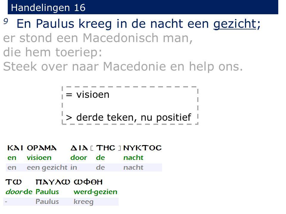 Handelingen 16 9 En Paulus kreeg in de nacht een gezicht; er stond een Macedonisch man, die hem toeriep: Steek over naar Macedonie en help ons. = visi