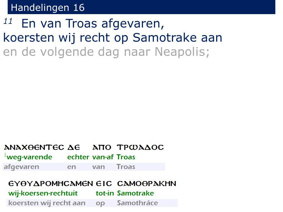 Handelingen 16 11 En van Troas afgevaren, koersten wij recht op Samotrake aan en de volgende dag naar Neapolis;