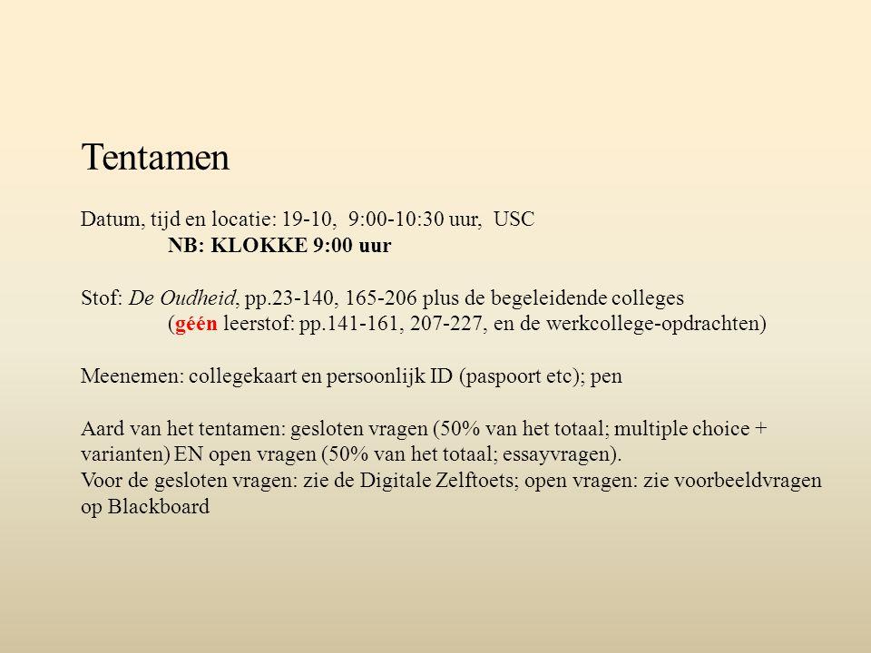 Tentamen Datum, tijd en locatie: 19-10, 9:00-10:30 uur, USC NB: KLOKKE 9:00 uur Stof: De Oudheid, pp.23-140, 165-206 plus de begeleidende colleges (gé