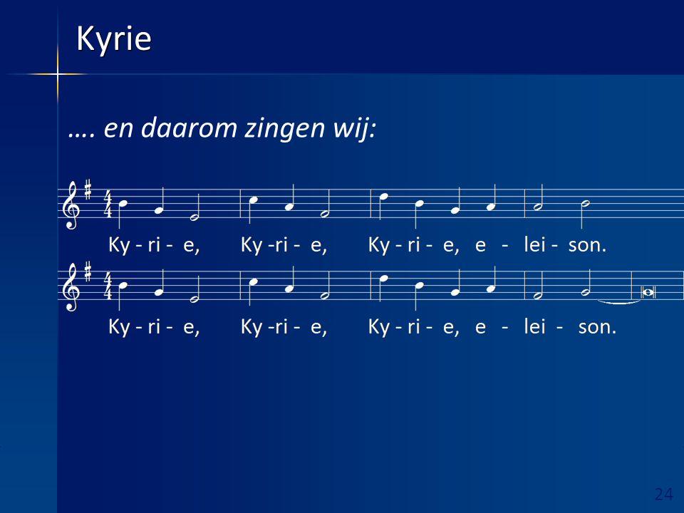 24 Ruimte hieronder vrijhouden! Kyrie …. en daarom zingen wij: