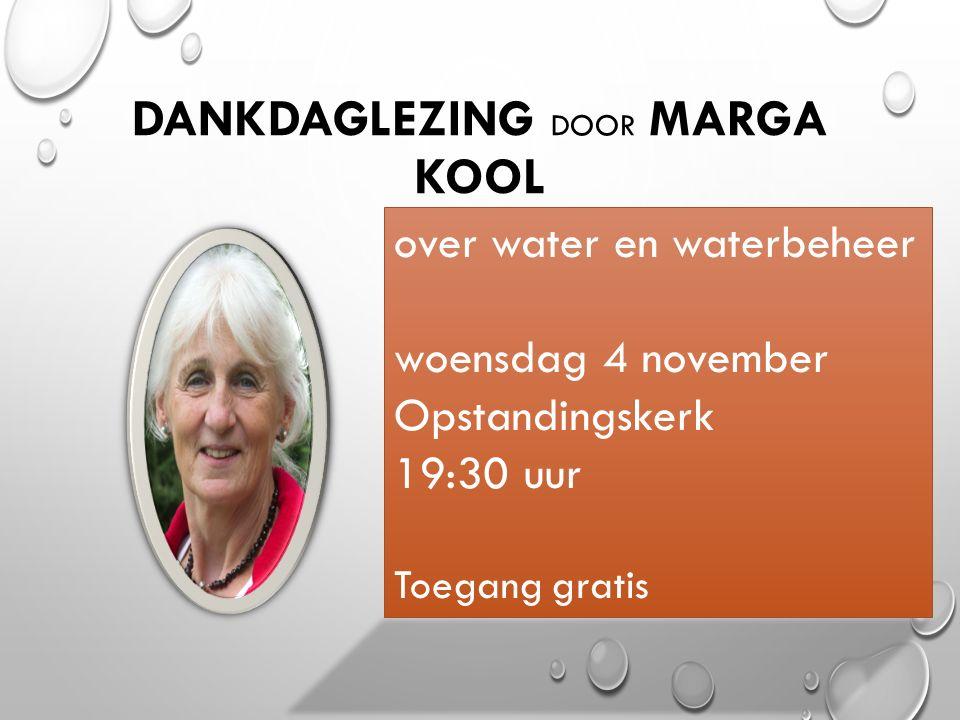 DANKDAGLEZING DOOR MARGA KOOL over water en waterbeheer woensdag 4 november Opstandingskerk 19:30 uur Toegang gratis