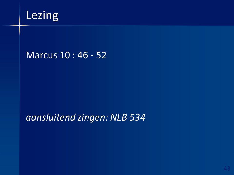 43 Ruimte hieronder vrijhouden! Lezing Marcus 10 : 46 - 52 aansluitend zingen: NLB 534