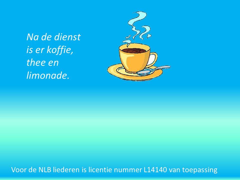 Voor de NLB liederen is licentie nummer L14140 van toepassing Na de dienst is er koffie, thee en limonade.