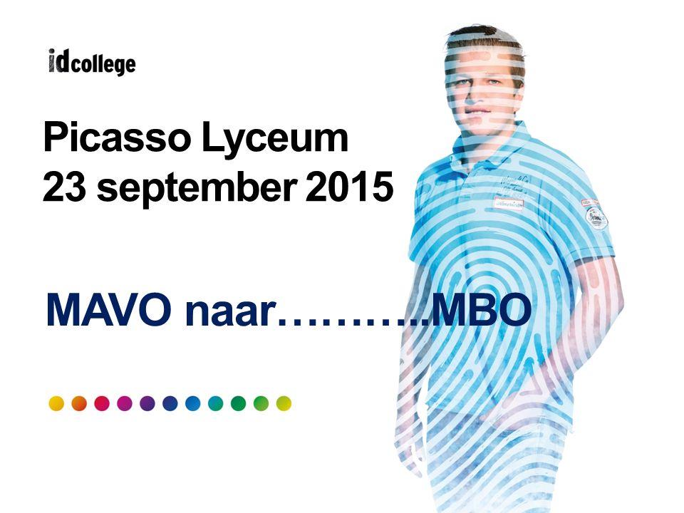 Picasso Lyceum 23 september 2015 MAVO naar………..MBO