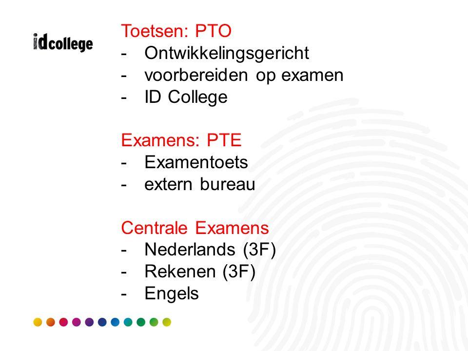 Toetsen: PTO -Ontwikkelingsgericht -voorbereiden op examen -ID College Examens: PTE -Examentoets -extern bureau Centrale Examens -Nederlands (3F) -Rek