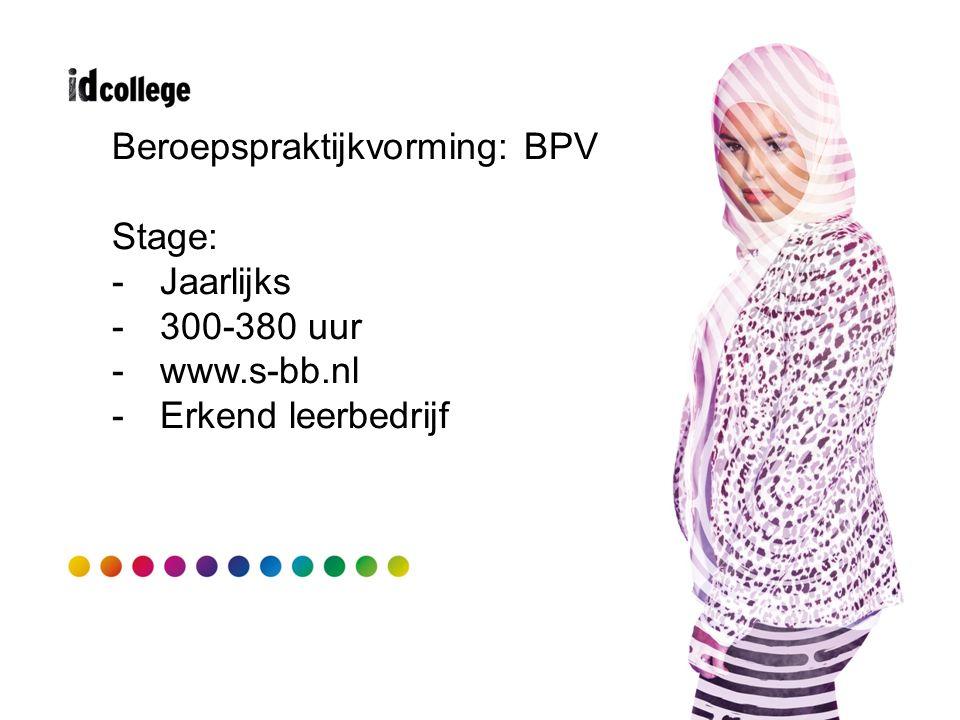 Beroepspraktijkvorming: BPV Stage: -Jaarlijks -300-380 uur -www.s-bb.nl -Erkend leerbedrijf