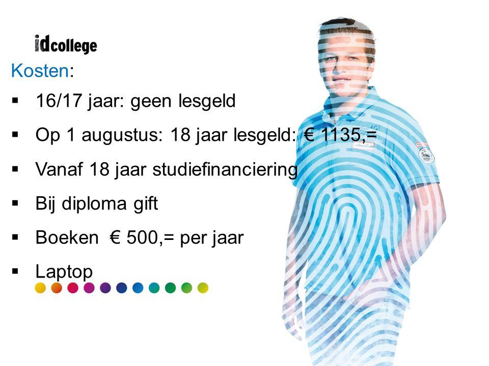 Kosten:  16/17 jaar: geen lesgeld  Op 1 augustus: 18 jaar lesgeld: € 1135,=  Vanaf 18 jaar studiefinanciering  Bij diploma gift  Boeken € 500,= p