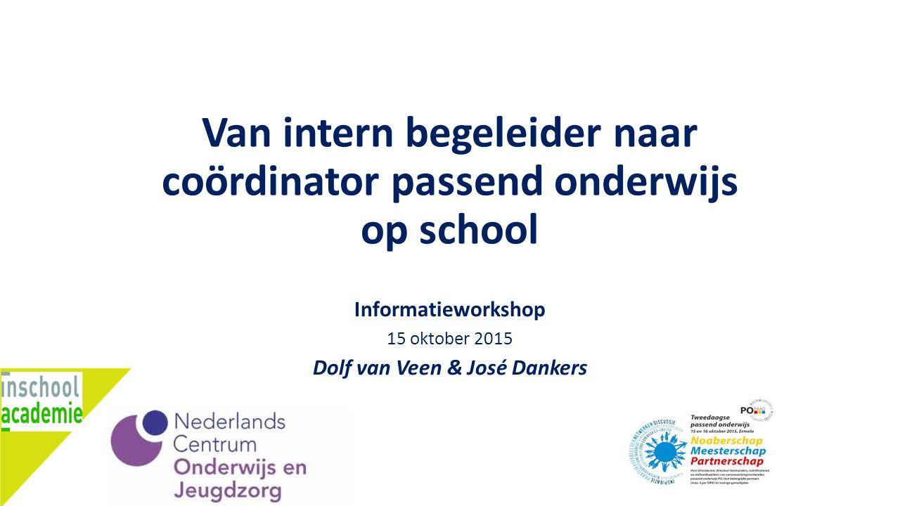 Van intern begeleider naar coördinator passend onderwijs op school Informatieworkshop 15 oktober 2015 Dolf van Veen & José Dankers