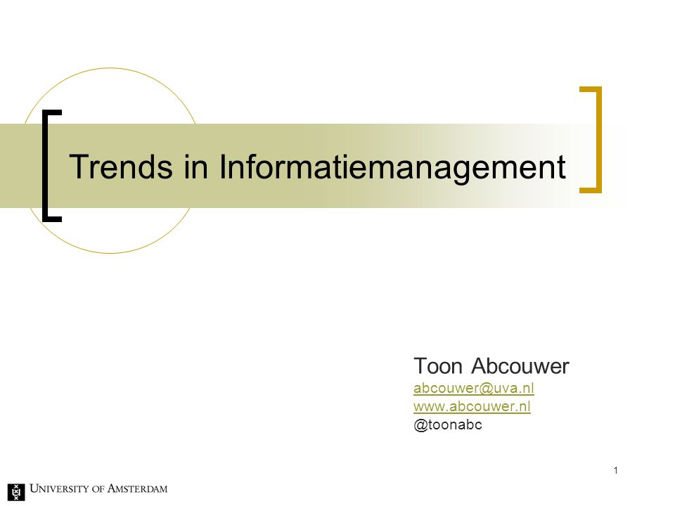 1 Trends in Informatiemanagement Toon Abcouwer abcouwer@uva.nl www.abcouwer.nl @toonabc