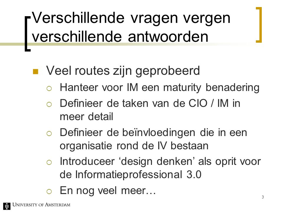 Alignment volgens Luftman via een maturity model 4 IT-business alignment maturity criteria Communications Understanding of business by IT Uniderstanding of IT by business Inter/intra organizational Learning/education Protocol rigidity Knowledge sharing Liaisson effectiveness Communications Understanding of business by IT Uniderstanding of IT by business Inter/intra organizational Learning/education Protocol rigidity Knowledge sharing Liaisson effectiveness Value IT value Business metrics Balanced Metrics Service level agreements Benchmarking Formal assessments / reviews Continuous improvements Value IT value Business metrics Balanced Metrics Service level agreements Benchmarking Formal assessments / reviews Continuous improvements Governance Business strategic planning IT strategic planning Organization structure Budgetary control IT investment management Steering committee(s) Prioritization process Governance Business strategic planning IT strategic planning Organization structure Budgetary control IT investment management Steering committee(s) Prioritization process Partnership Business perception of IT value Role of IT in strategic business planning Shared goals, risk, reward/penalties IT program management Relationship / trust style Business sponsor / champion Partnership Business perception of IT value Role of IT in strategic business planning Shared goals, risk, reward/penalties IT program management Relationship / trust style Business sponsor / champion Scope and architecture Traditional,enabler/driver,extern al Standards articulation Architectural integration Functional organization Enterprise Inter-enterprise Architectural transparancy, agility, flexibility Manage emerging technologies Scope and architecture Traditional,enabler/driver,extern al Standards articulation Architectural integration Functional organization Enterprise Inter-enterprise Architectural transparancy, agility, flexibility Manage emerging technologies Skills Innovation, entrepreneurship C