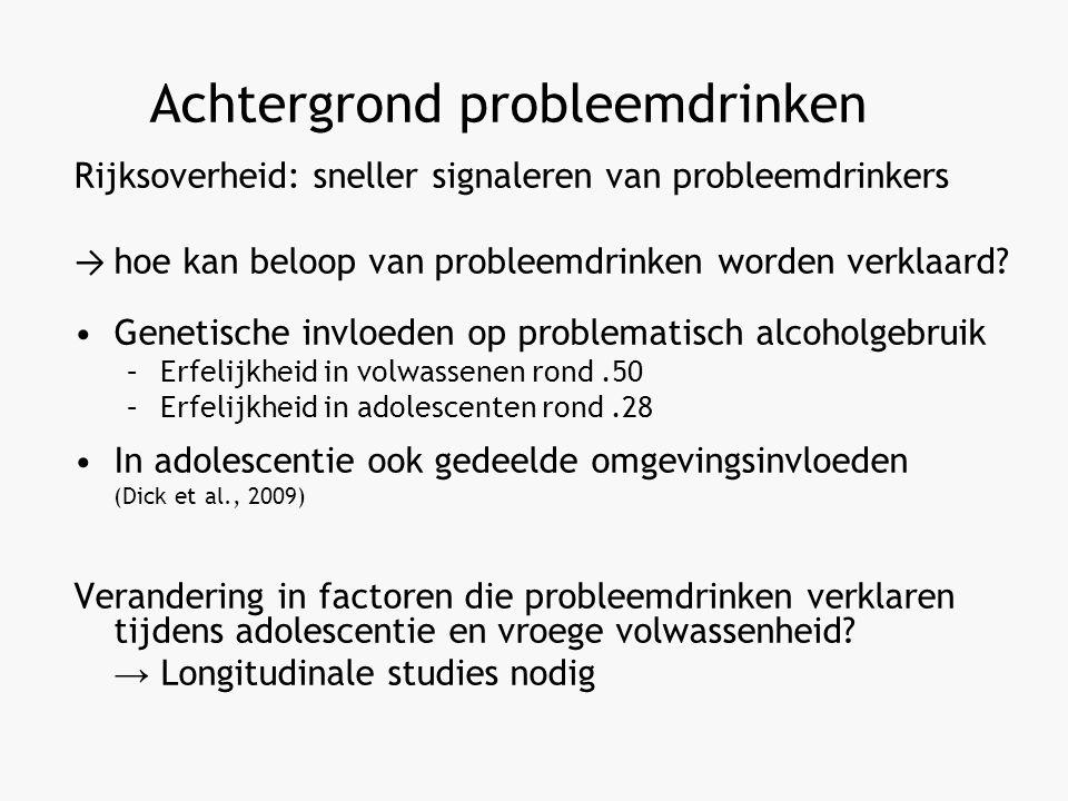 Achtergrond probleemdrinken Rijksoverheid: sneller signaleren van probleemdrinkers → hoe kan beloop van probleemdrinken worden verklaard.