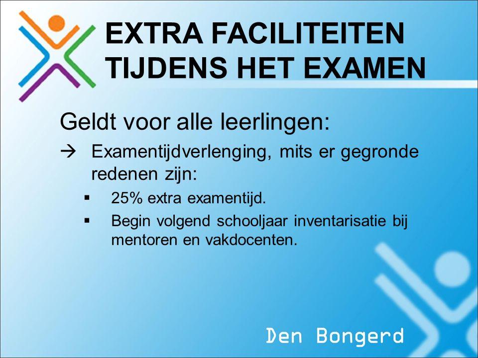 EXTRA FACILITEITEN TIJDENS HET EXAMEN Geldt voor alle leerlingen:  Examentijdverlenging, mits er gegronde redenen zijn:  25% extra examentijd.  Beg