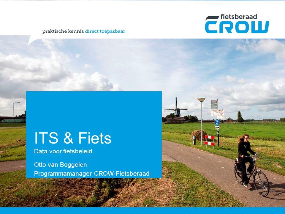 ITS & Fiets Data voor fietsbeleid Otto van Boggelen Programmamanager CROW-Fietsberaad