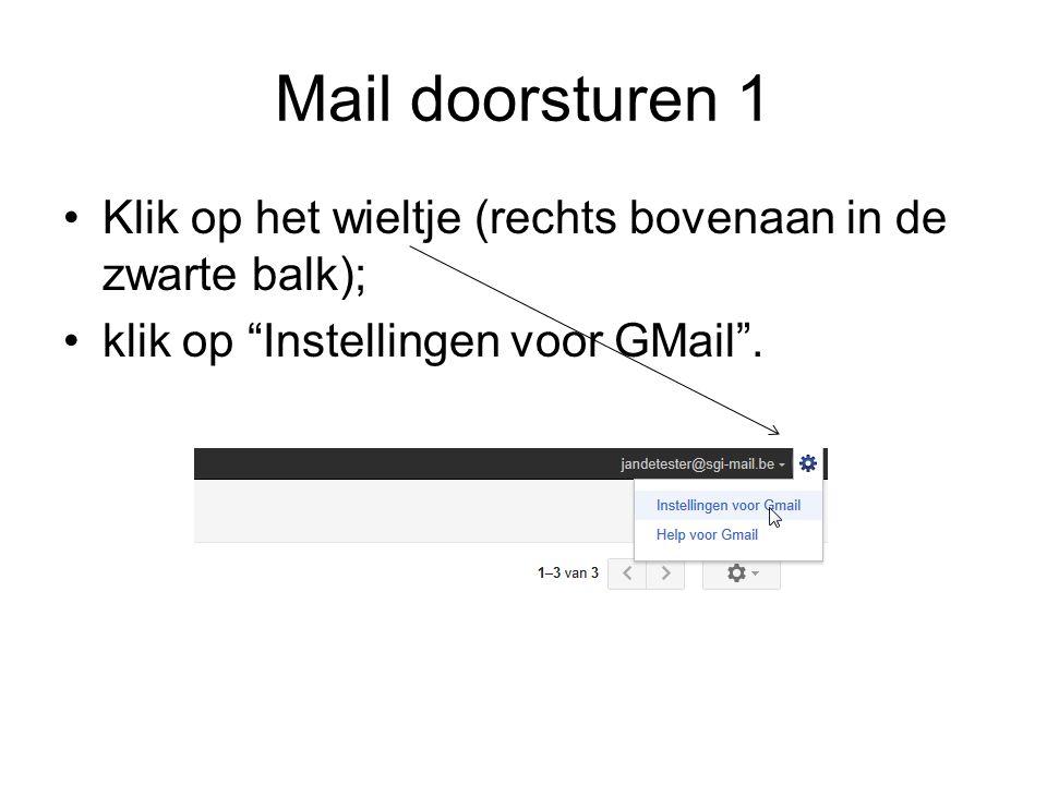 Mail doorsturen 1 Klik op het wieltje (rechts bovenaan in de zwarte balk); klik op Instellingen voor GMail .