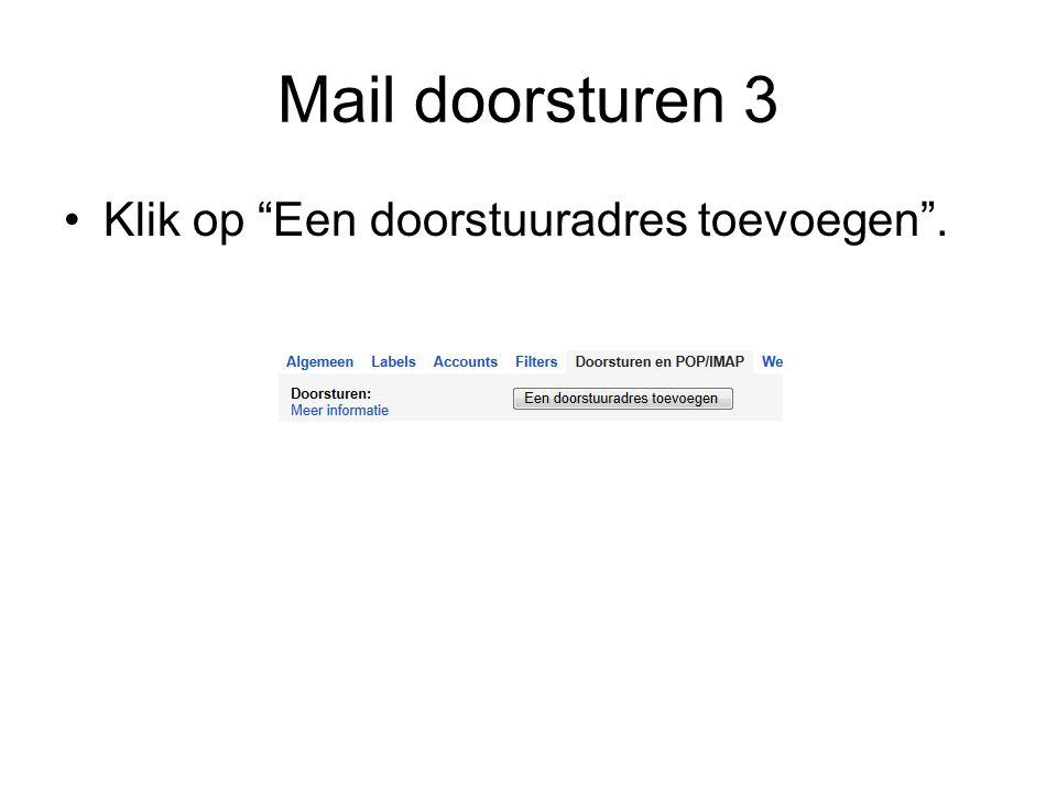 Mail doorsturen 3 Klik op Een doorstuuradres toevoegen .