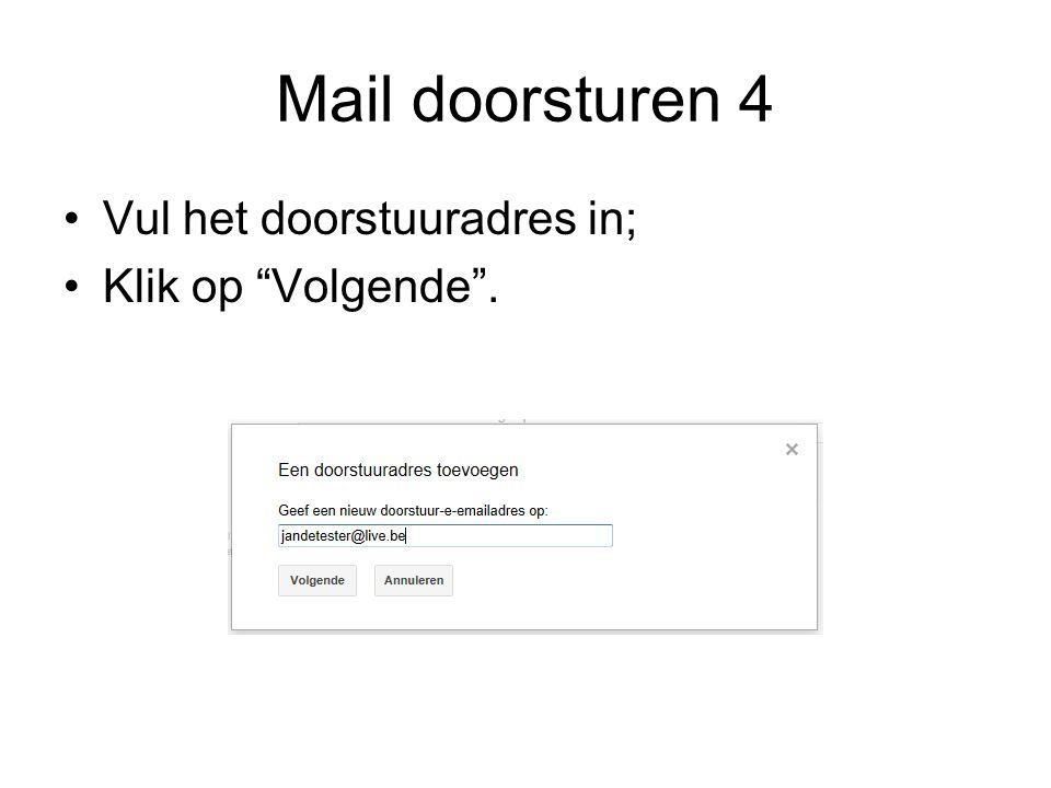 Mail doorsturen 4 Vul het doorstuuradres in; Klik op Volgende .