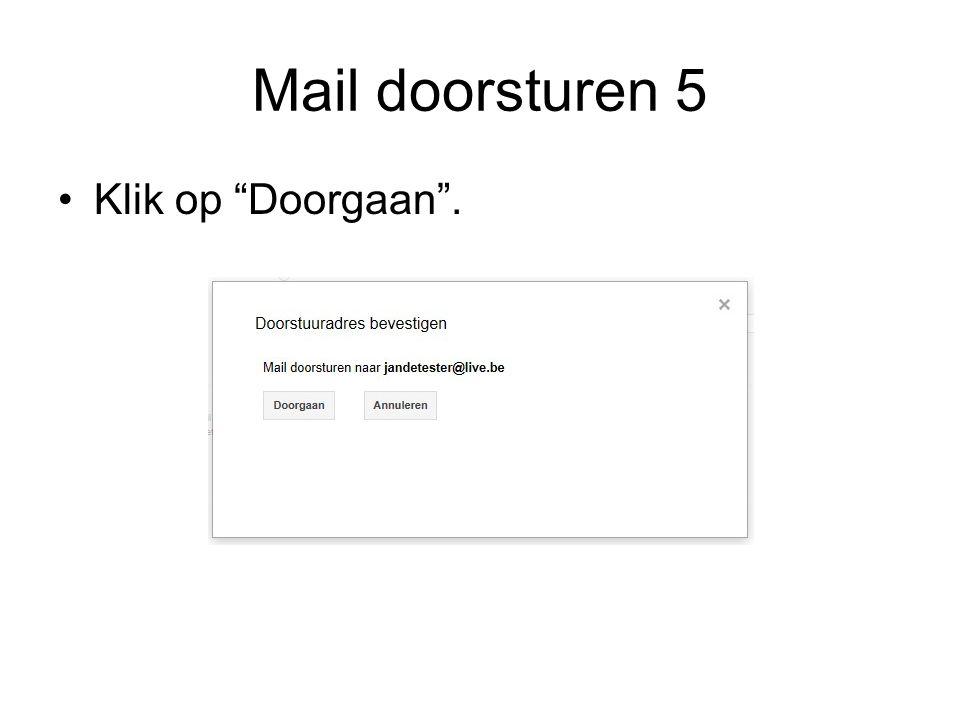 Mail doorsturen 5 Klik op Doorgaan .