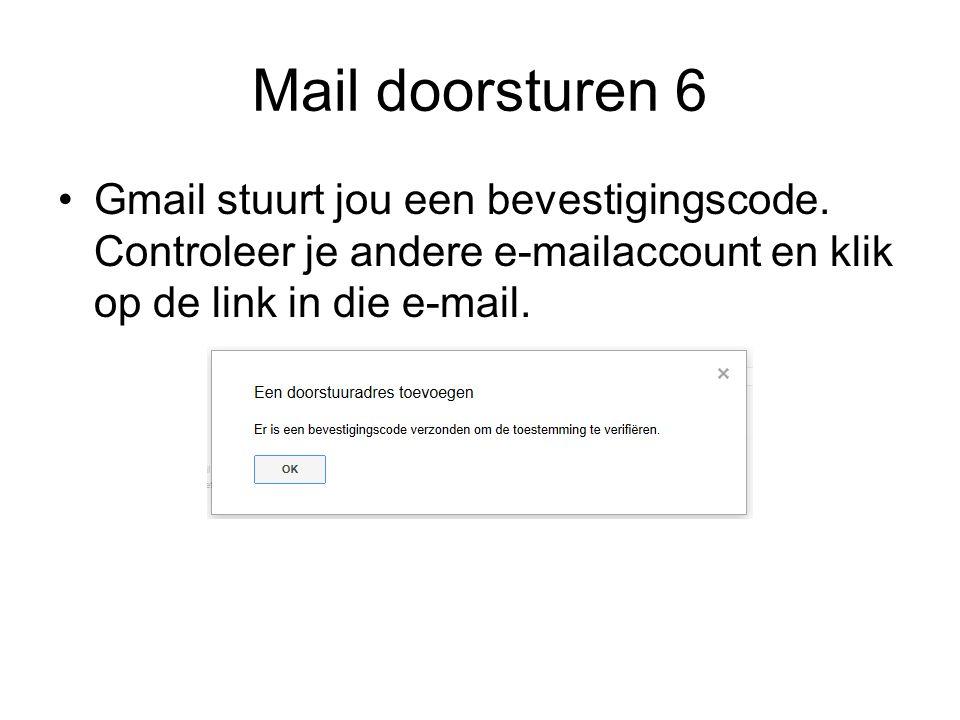 Mail doorsturen 6 Gmail stuurt jou een bevestigingscode.