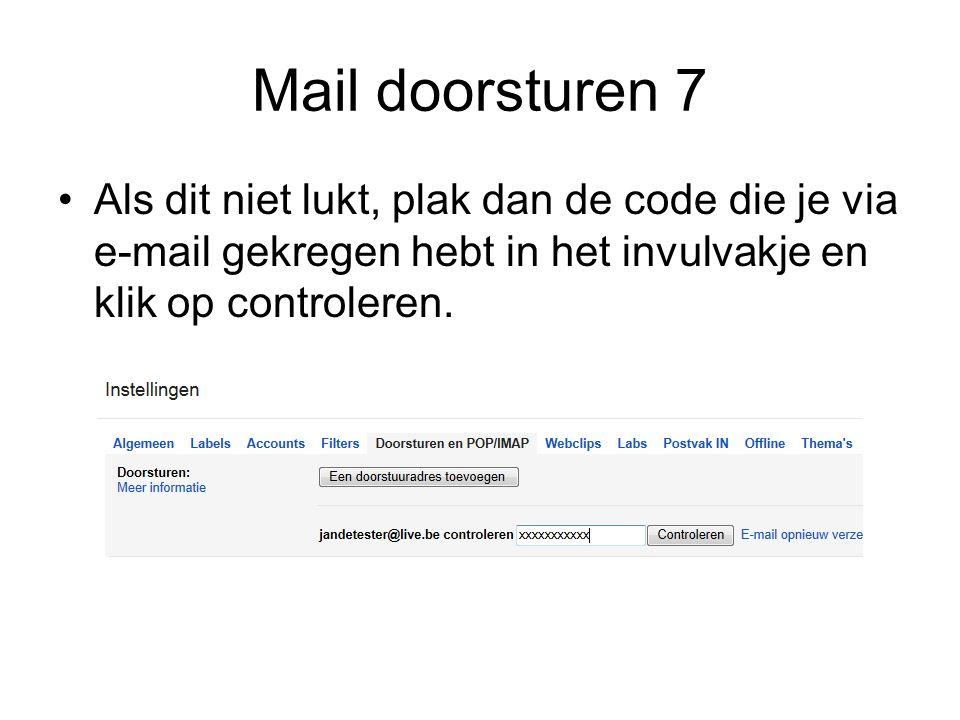 Mail doorsturen 7 Als dit niet lukt, plak dan de code die je via e-mail gekregen hebt in het invulvakje en klik op controleren.