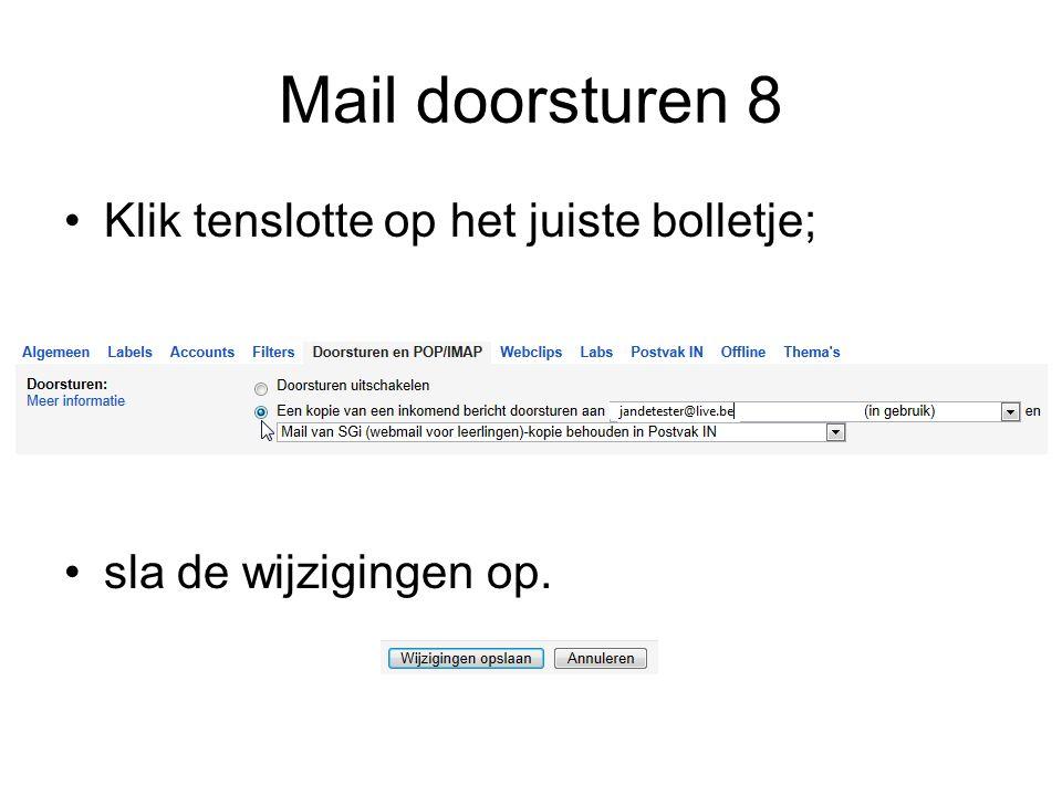 Mail doorsturen 8 Klik tenslotte op het juiste bolletje; sla de wijzigingen op.