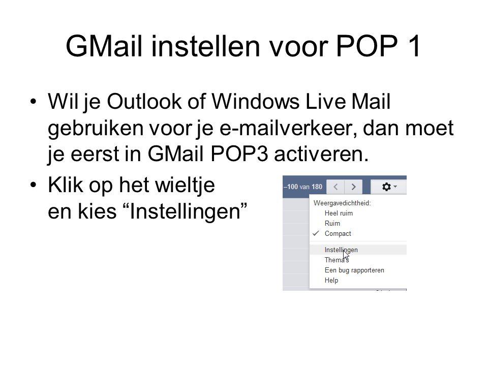 GMail instellen voor POP 1 Wil je Outlook of Windows Live Mail gebruiken voor je e-mailverkeer, dan moet je eerst in GMail POP3 activeren.