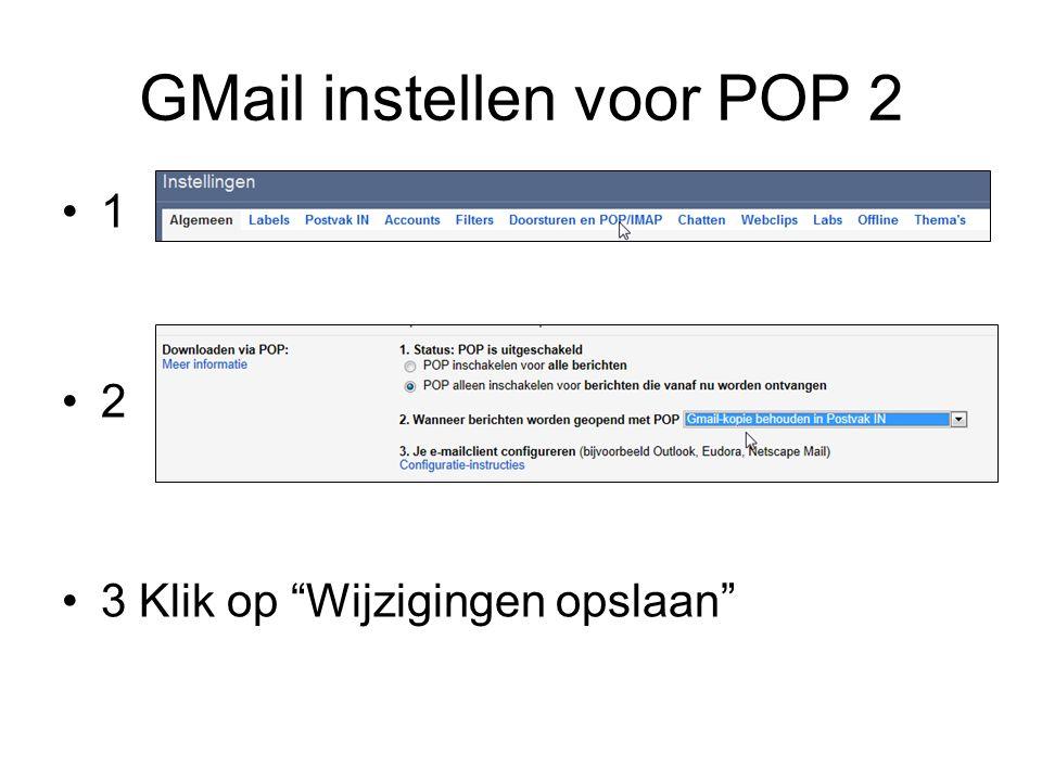 GMail instellen voor POP 2 1 2 3 Klik op Wijzigingen opslaan