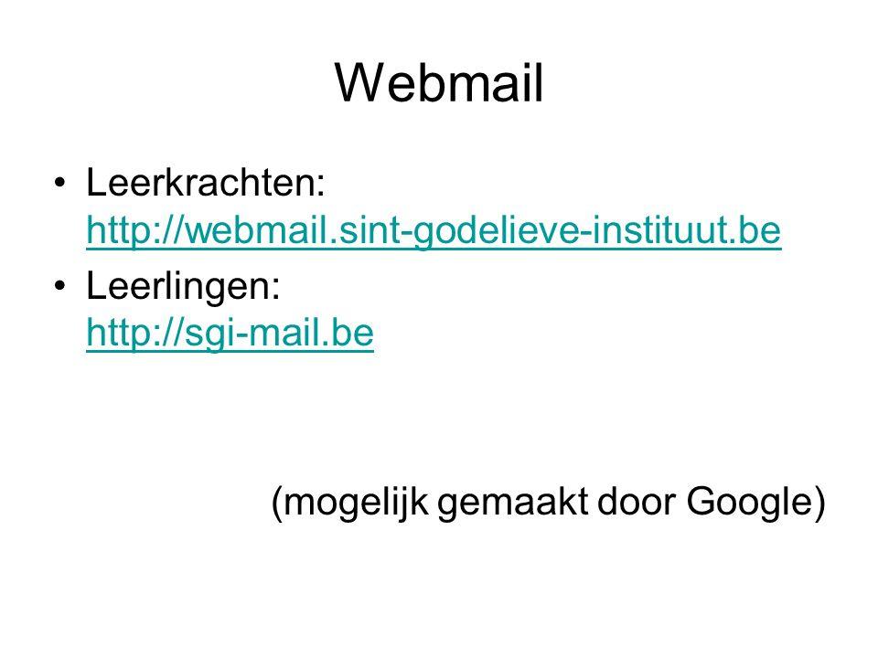 Webmail Leerkrachten: http://webmail.sint-godelieve-instituut.be http://webmail.sint-godelieve-instituut.be Leerlingen: http://sgi-mail.be http://sgi-mail.be (mogelijk gemaakt door Google)