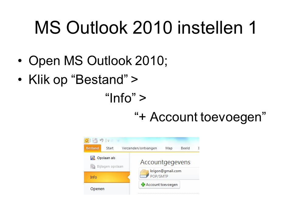 "MS Outlook 2010 instellen 1 Open MS Outlook 2010; Klik op ""Bestand"" > ""Info"" > ""+ Account toevoegen"""