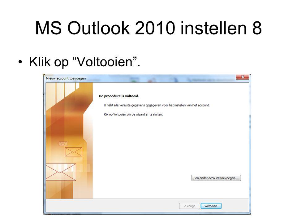 MS Outlook 2010 instellen 8 Klik op Voltooien .