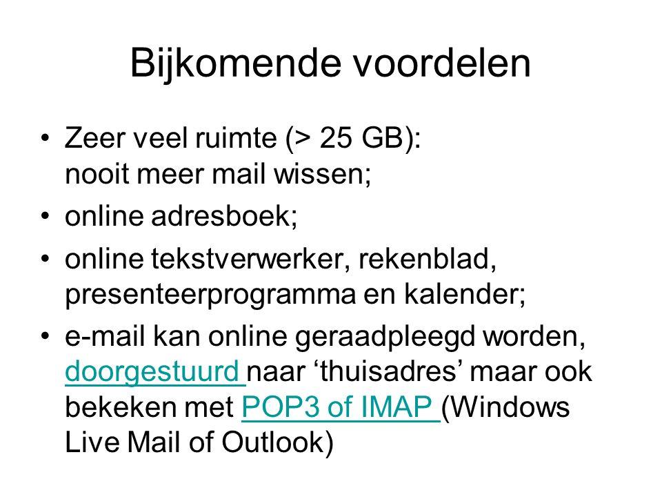 Bijkomende voordelen Zeer veel ruimte (> 25 GB): nooit meer mail wissen; online adresboek; online tekstverwerker, rekenblad, presenteerprogramma en kalender; e-mail kan online geraadpleegd worden, doorgestuurd naar 'thuisadres' maar ook bekeken met POP3 of IMAP (Windows Live Mail of Outlook) doorgestuurd POP3 of IMAP