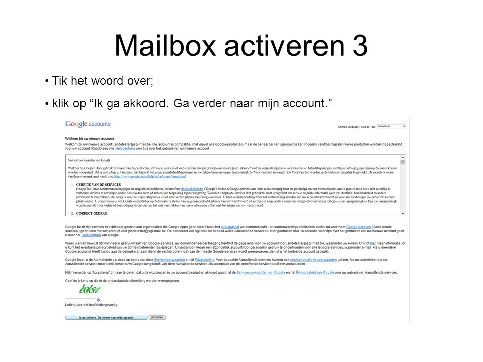 Mailbox activeren 3 Tik het woord over; klik op Ik ga akkoord. Ga verder naar mijn account.