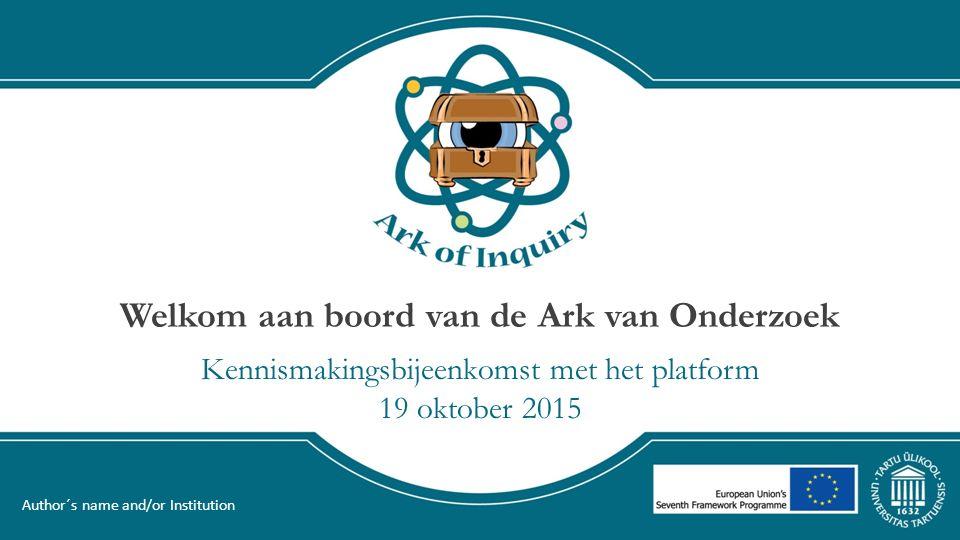 Welkom aan boord van de Ark van Onderzoek Kennismakingsbijeenkomst met het platform 19 oktober 2015 Author´s name and/or Institution