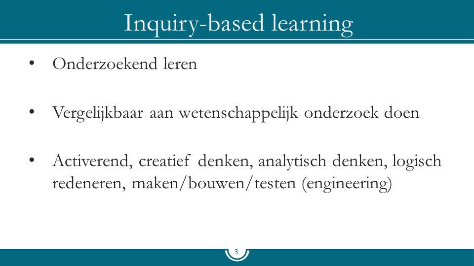 Inquiry-based learning Onderzoekend leren Vergelijkbaar aan wetenschappelijk onderzoek doen Activerend, creatief denken, analytisch denken, logisch redeneren, maken/bouwen/testen (engineering) 3