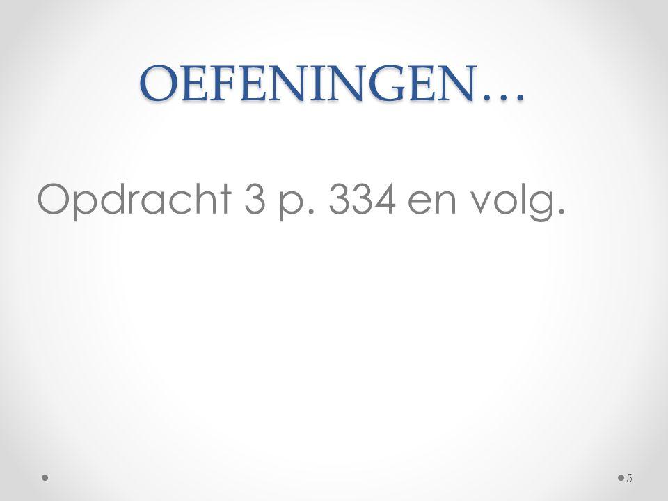 OEFENINGEN… Opdracht 3 p. 334 en volg. 5
