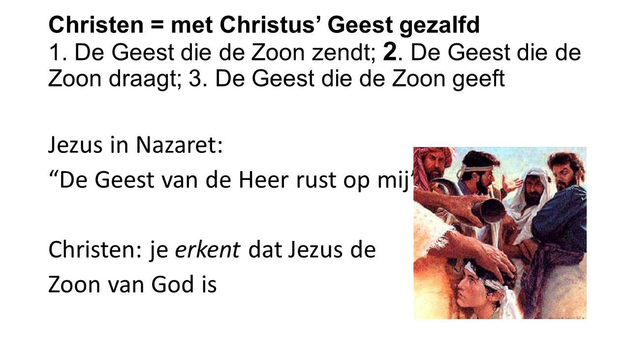 Christen = met Christus' Geest gezalfd 1.De Geest die de Zoon zendt; 2.
