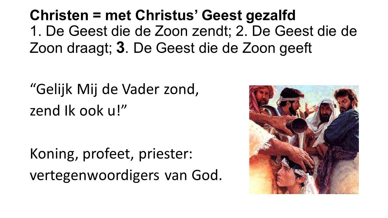 Christen = met Christus' Geest gezalfd 1. De Geest die de Zoon zendt; 2.