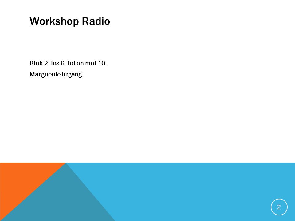 Workshop Radio Blok 2: les 6 tot en met 10. Marguerite Irrgang. 2