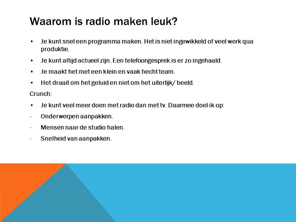 Waarom is radio maken leuk? Je kunt snel een programma maken. Het is niet ingewikkeld of veel werk qua produktie. Je kunt altijd actueel zijn. Een tel