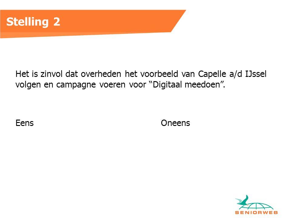 Stelling 2 Het is zinvol dat overheden het voorbeeld van Capelle a/d IJssel volgen en campagne voeren voor Digitaal meedoen .
