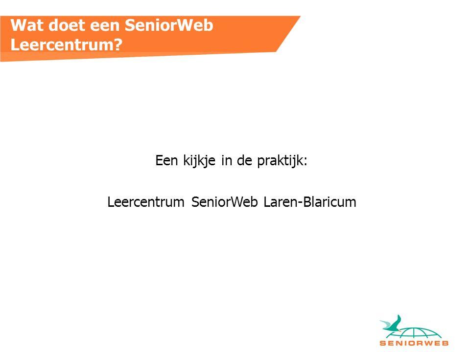 Wat doet een SeniorWeb Leercentrum Een kijkje in de praktijk: Leercentrum SeniorWeb Laren-Blaricum