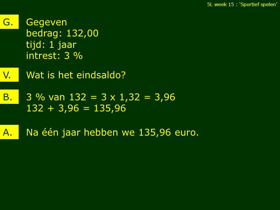 Gegeven per leerling: 2,50 euro tijd: vier weken 25 leerlingen 5L week 15 : 'Sportief spelen' V.