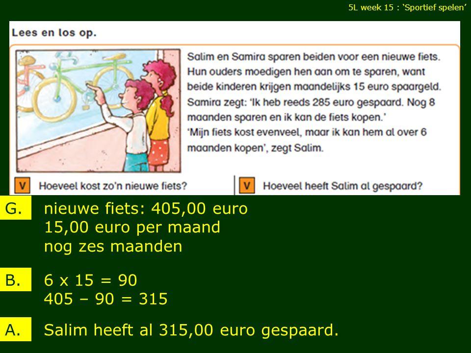 5L week 15 : 'Sportief spelen' nieuwe fiets: 405,00 euro 15,00 euro per maand nog zes maanden G.