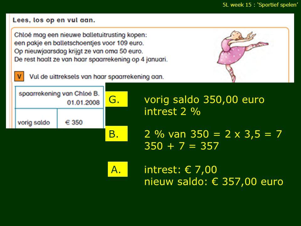 5L week 15 : 'Sportief spelen' vorig saldo 350,00 euro intrest 2 % G.