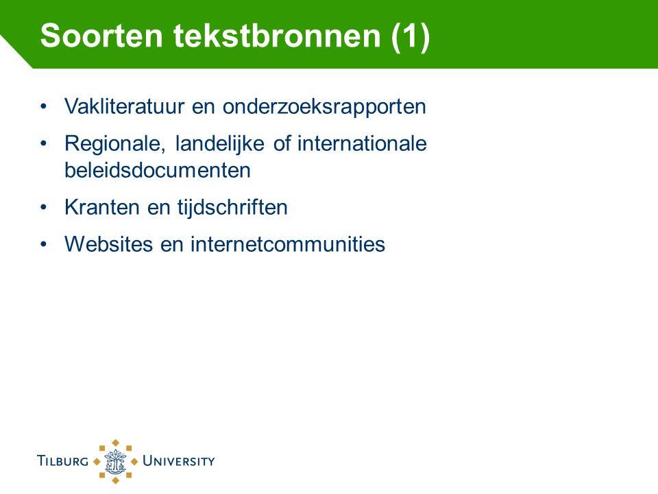 Soorten tekstbronnen (1) Vakliteratuur en onderzoeksrapporten Regionale, landelijke of internationale beleidsdocumenten Kranten en tijdschriften Websites en internetcommunities