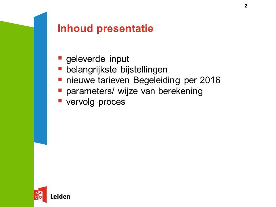 Inhoud presentatie  geleverde input  belangrijkste bijstellingen  nieuwe tarieven Begeleiding per 2016  parameters/ wijze van berekening  vervolg proces 22